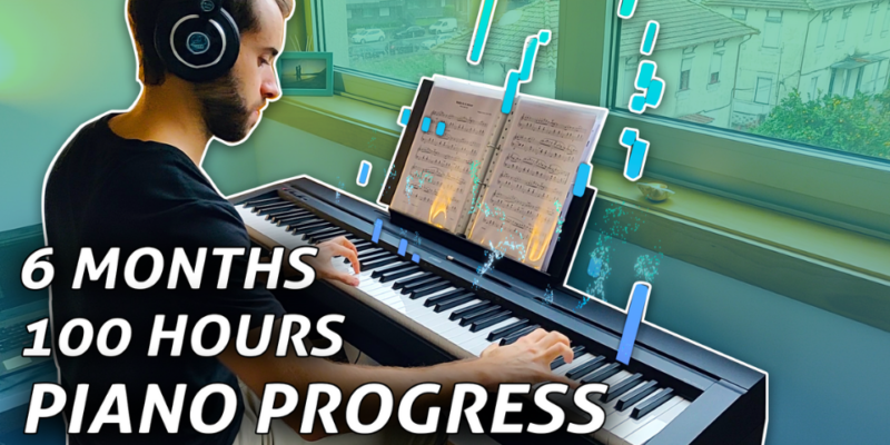 6 Month Piano Progress – 100 Hours of Practice